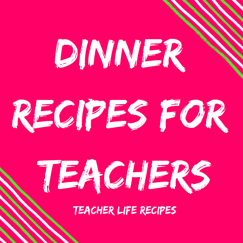 Recipes For Teachers To Make On A School Night